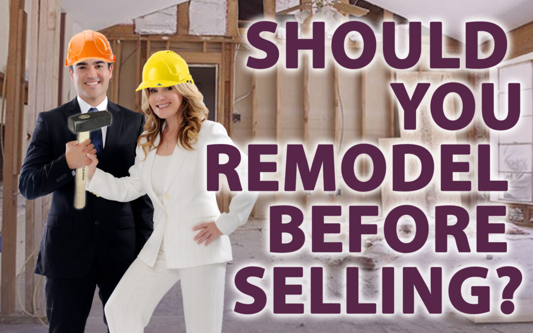 REMODEL BEFORE SELLING?  HAVE YOU ASKED YOURSELF THIS QUESTION?